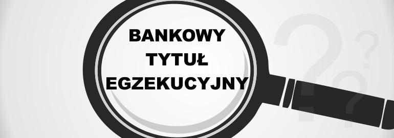 Co to jest bankowy tytuł egzekucyjny?
